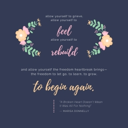 allow yourself to grieve, allow yourself to feel pain, allow yourself to rebuild. And allow yourself the freedom heartbreak brings—the freedom to let go, to learn, and to begin again.